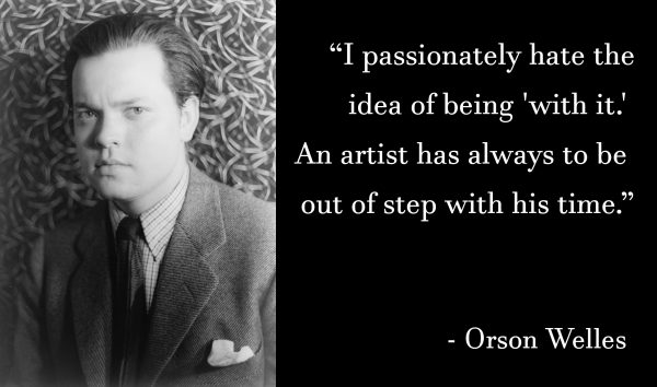 Orson Welles - An artist has always to be out of step with his time