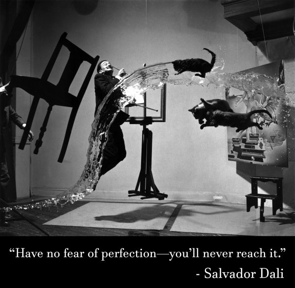 Salvador Dali - Have no fear of perfection _you'll never reach it.